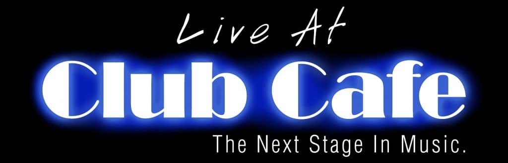 Live At Club Cafe The Next Stage In Music